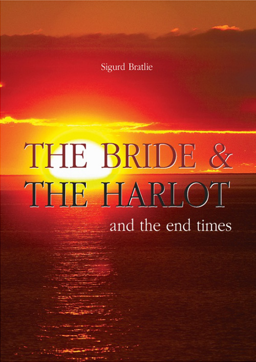 The Bride and the Harlot and the End Times - Sigurd Bratlie