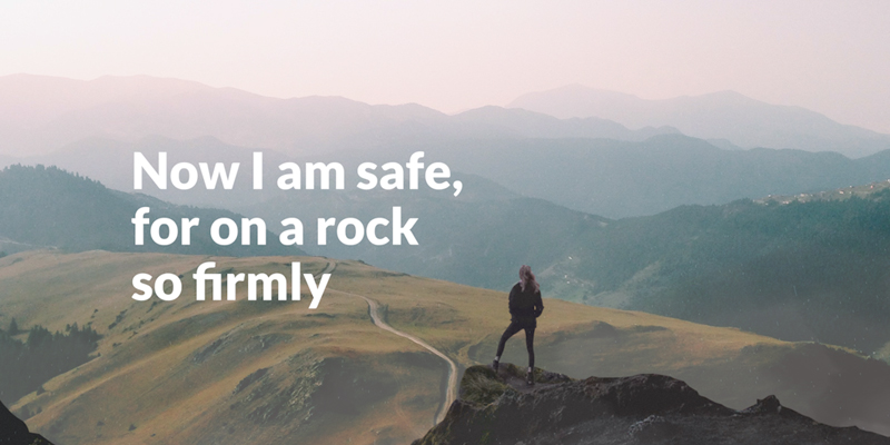 Now I am safe, for on a rock so firmly